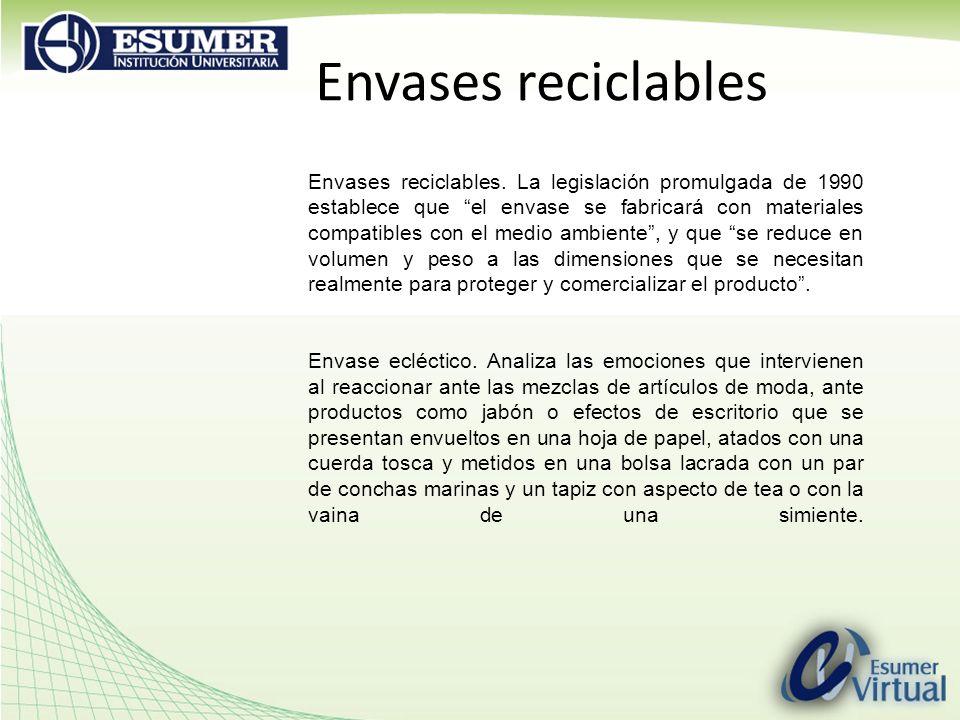 Envases reciclables Envases reciclables. La legislación promulgada de 1990 establece que el envase se fabricará con materiales compatibles con el medi