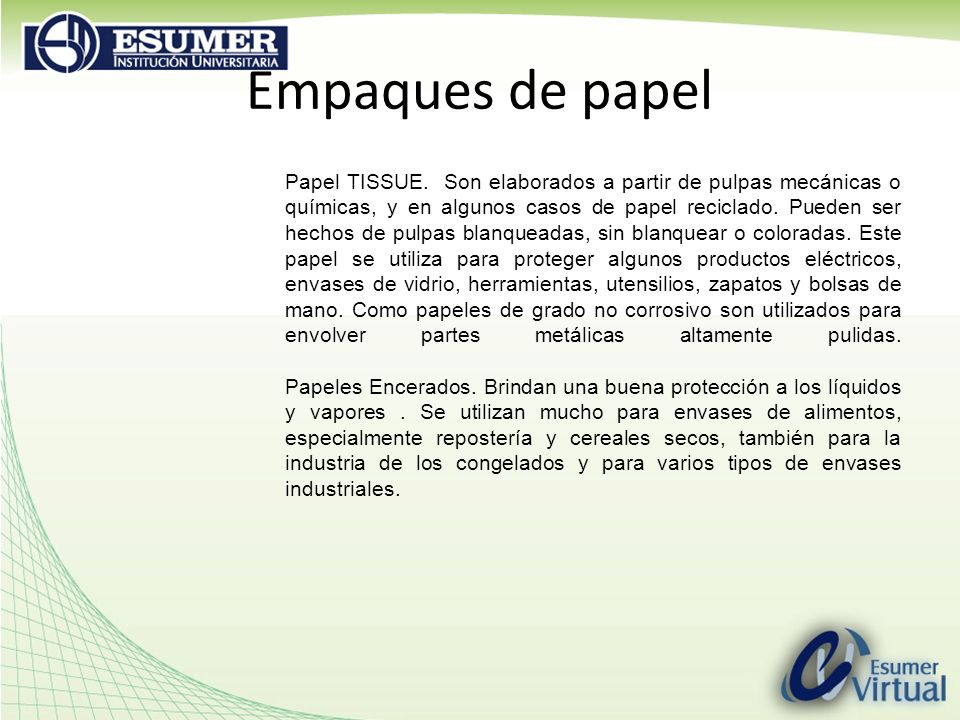 Empaques de papel Papel TISSUE. Son elaborados a partir de pulpas mecánicas o químicas, y en algunos casos de papel reciclado. Pueden ser hechos de pu