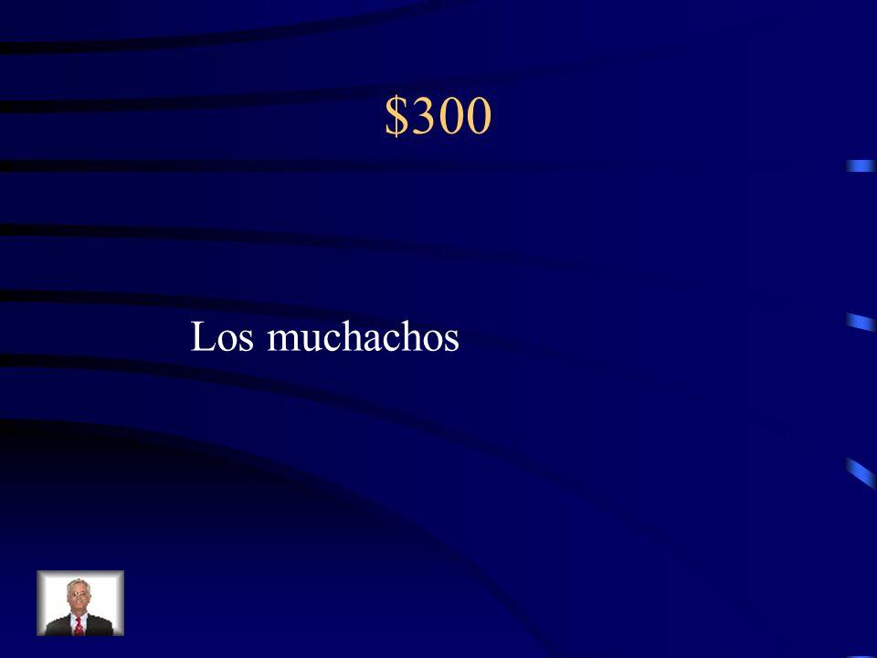 $300 Articulo definido muchachos