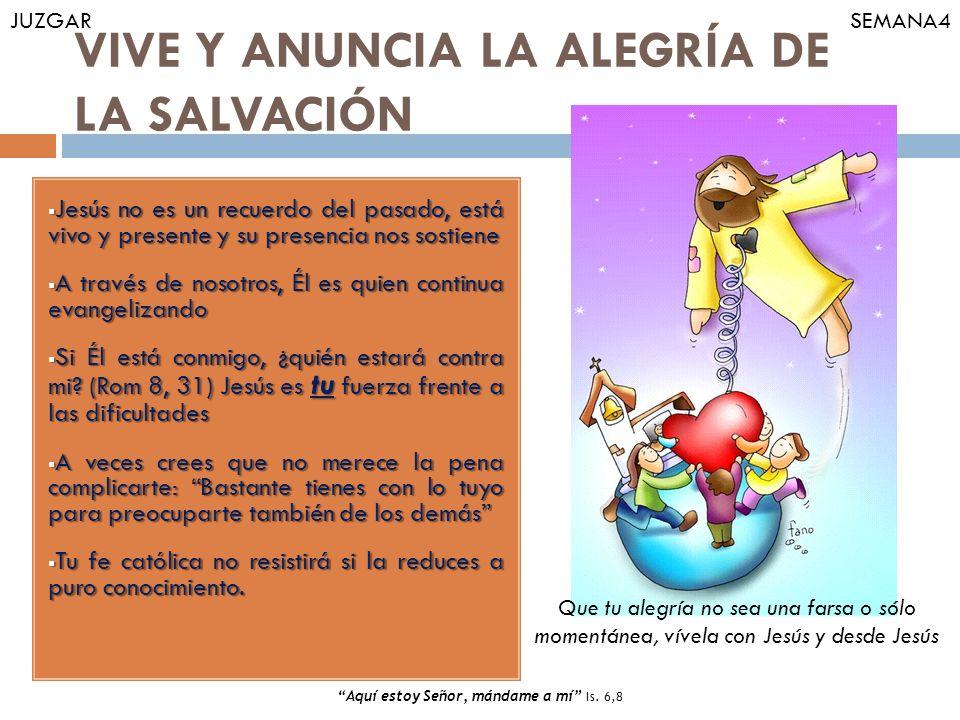 VIVE Y ANUNCIA LA ALEGRÍA DE LA SALVACIÓN Jesús no es un recuerdo del pasado, está vivo y presente y su presencia nos sostiene Jesús no es un recuerdo