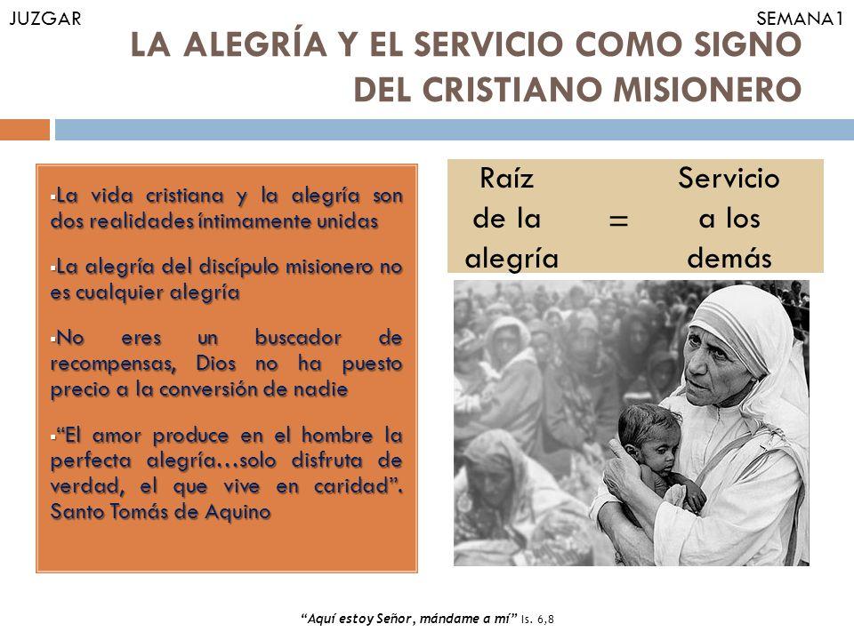 LA ALEGRÍA Y EL SERVICIO COMO SIGNO DEL CRISTIANO MISIONERO La vida cristiana y la alegría son dos realidades íntimamente unidas La vida cristiana y l