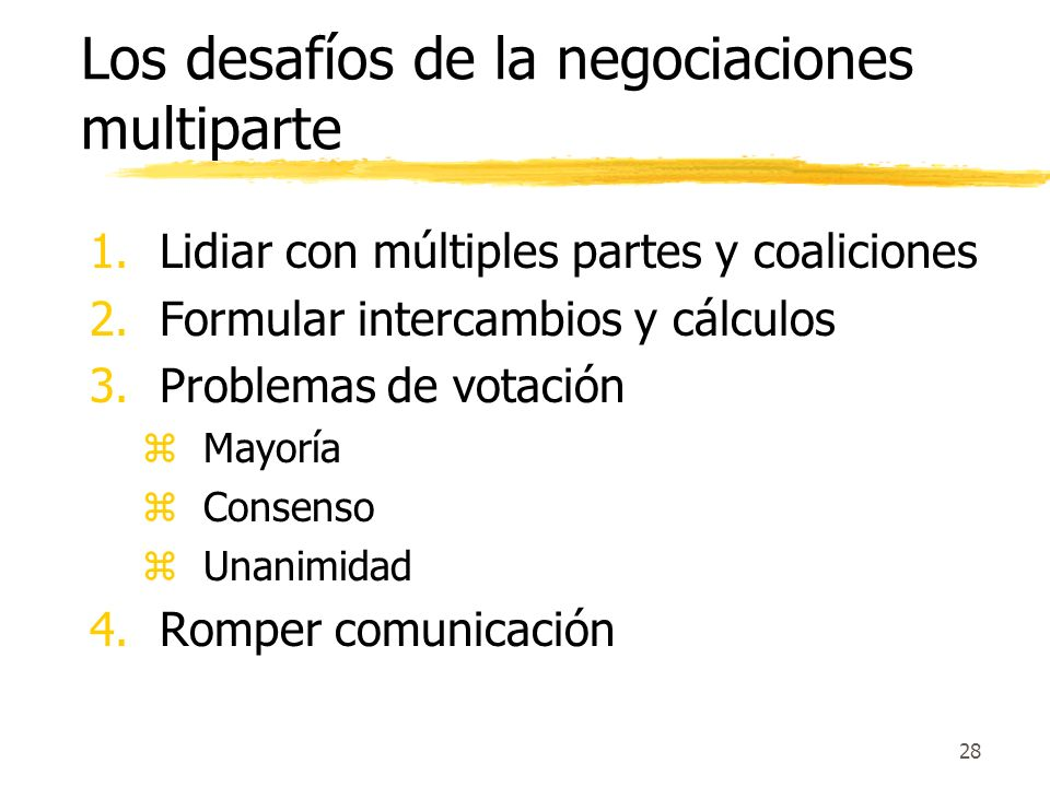 27 Negociaciones Multiparte Las negociaciones multiparte son procesos que incluyen mas de tres personas o grupos que intentar resolver sus diferencias
