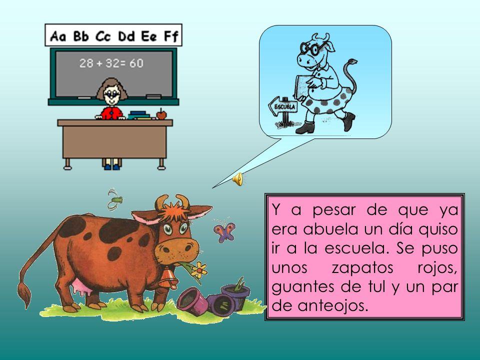 Había una vez una vaca en la Quebrada de Humahuaca. Como era muy vieja, muy vieja, estaba sorda de una oreja. LA VACA ESTUDIOSA
