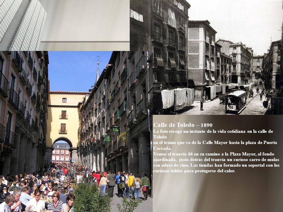 Calle de Toledo – 1890 La foto recoge un instante de la vida cotidiana en la calle de Toledo en el tramo que va de la Calle Mayor hasta la plaza de Puerta Cerrada.