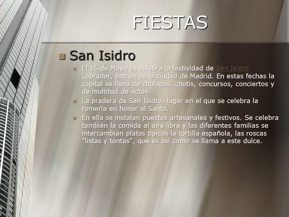 FIESTAS San Isidro San Isidro El 15 de Mayo se celebra la festividad de San Isidro Labrador, patrón de la ciudad de Madrid.
