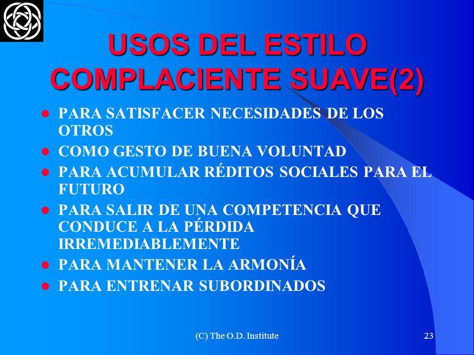 (C) The O.D. Institute22 USOS DEL ESTILO COMPLACIENTE SUAVE(1) LE INTERESA COMPLACER A LOS DEMÁS, MÁS QUE PRESIONAR POR SUS INTERESES Y OBJETIVOS CUAN
