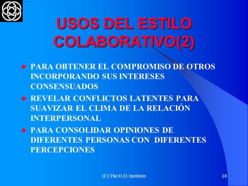 (C) The O.D. Institute27 USOS DEL ESTILO COLABORATIVO(1) BUSCA LLEGAR A SOLUCIONES QUE GENEREN LO MEJOR PARA AMBAS PARTES PARA BUSCAR UNA SOLUCIÓN INT