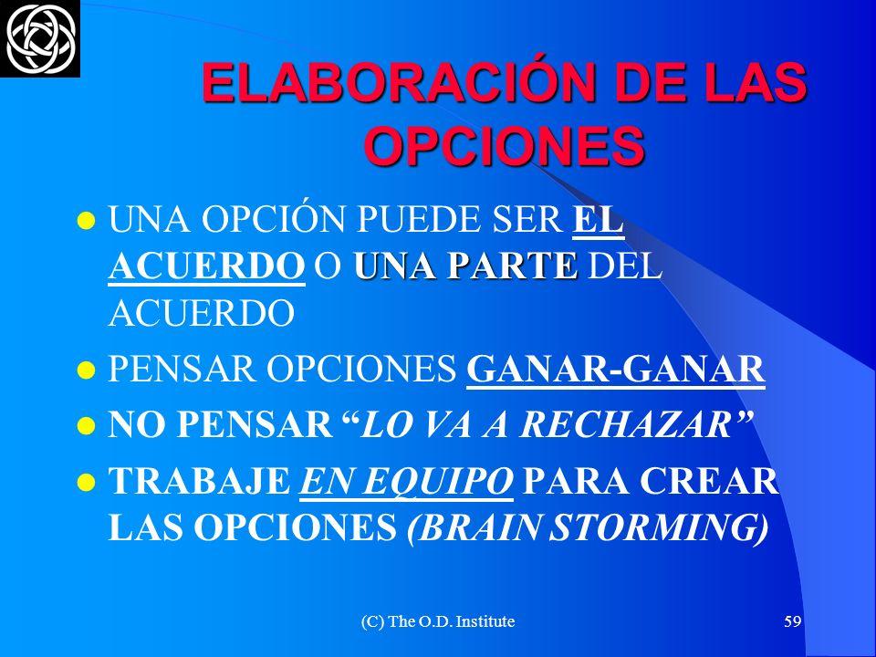 (C) The O.D. Institute58 ELABORACION DE LAS OPCIONES SER CREATIVO, SIN PREJUZGAR NI CRITICAR LAS ALTERNATIVAS BUSCAR LA MEJOR RELACIÓN COSTO- BENEFICI