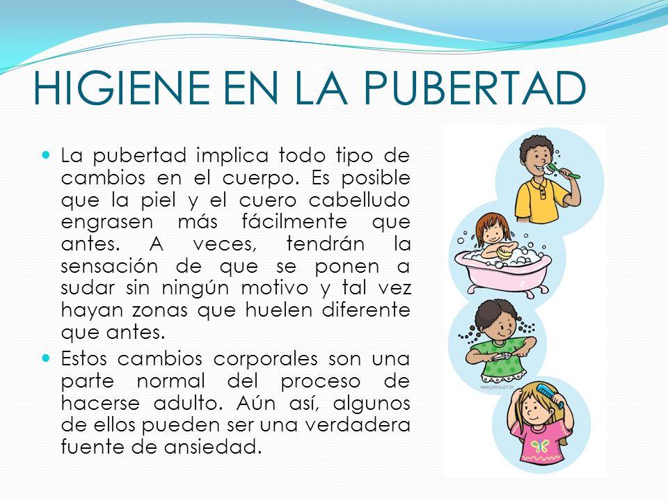HIGIENE EN LA PUBERTAD La pubertad implica todo tipo de cambios en el cuerpo. Es posible que la piel y el cuero cabelludo engrasen más fácilmente que
