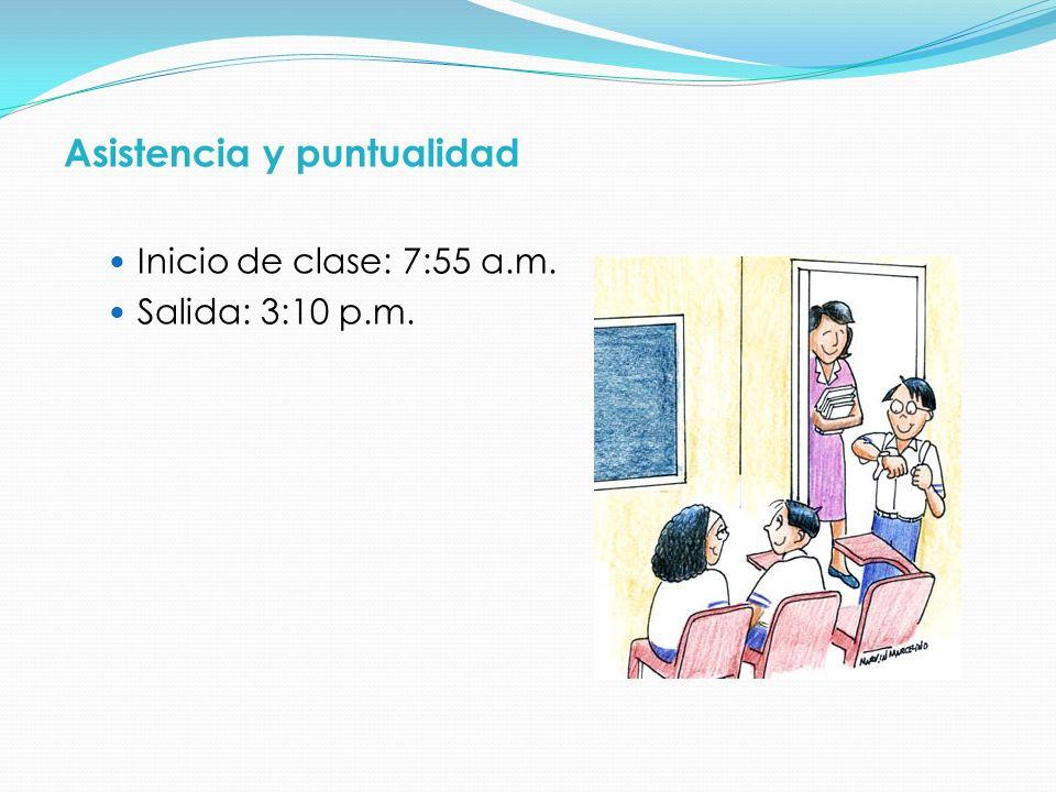 Asistencia y puntualidad Inicio de clase: 7:55 a.m. Salida: 3:10 p.m.