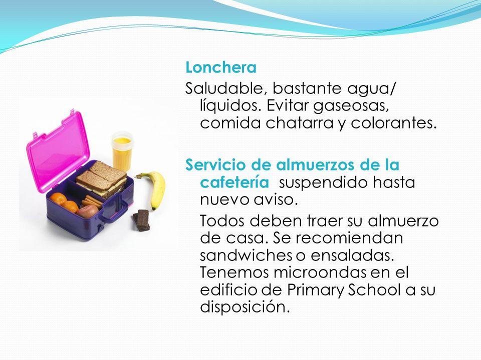 Lonchera Saludable, bastante agua/ líquidos.Evitar gaseosas, comida chatarra y colorantes.