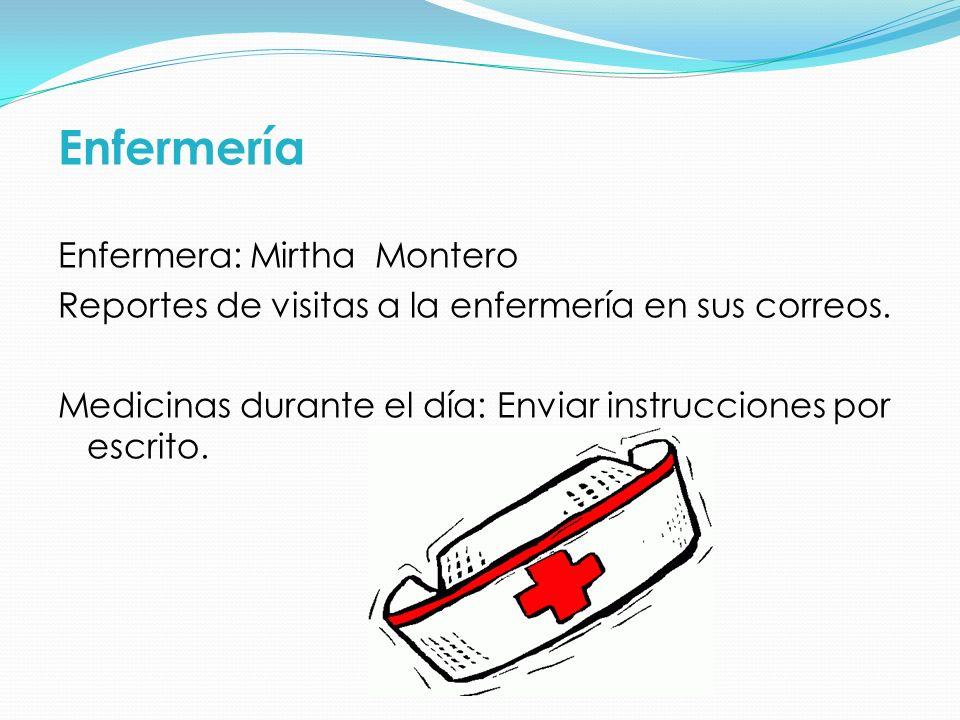 Enfermería Enfermera: Mirtha Montero Reportes de visitas a la enfermería en sus correos. Medicinas durante el día: Enviar instrucciones por escrito.