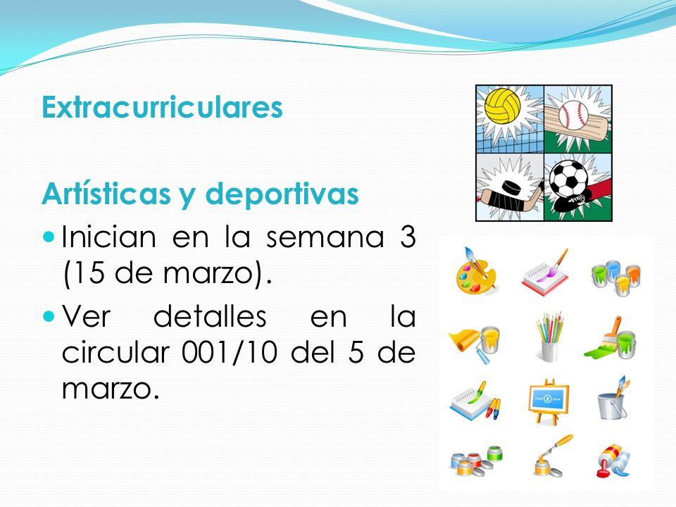 Extracurriculares Artísticas y deportivas Inician en la semana 3 (15 de marzo). Ver detalles en la circular 001/10 del 5 de marzo.
