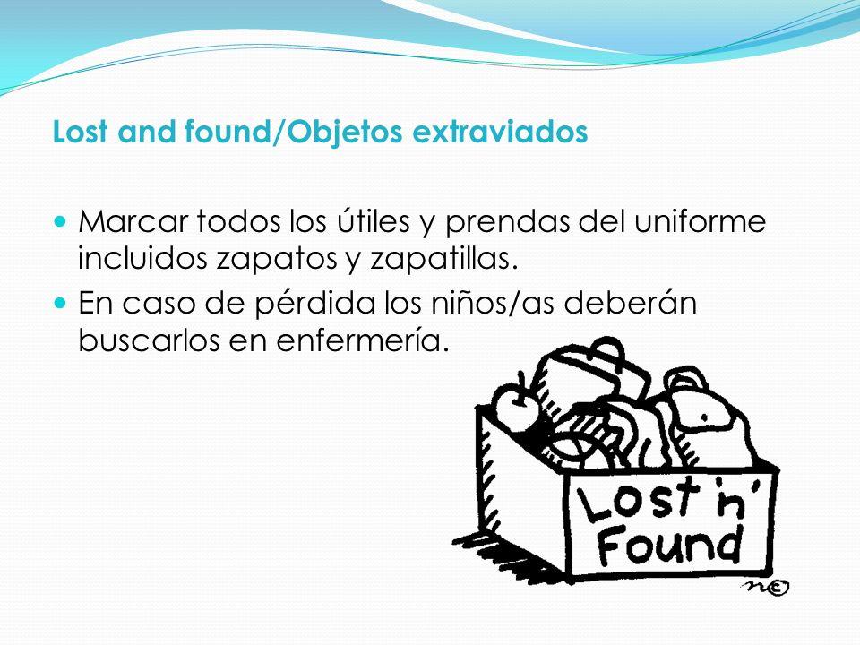 Lost and found/Objetos extraviados Marcar todos los útiles y prendas del uniforme incluidos zapatos y zapatillas. En caso de pérdida los niños/as debe