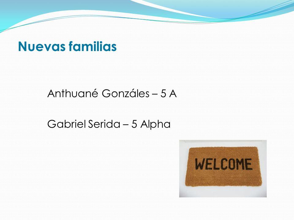 Nuevas familias Anthuané Gonzáles – 5 A Gabriel Serida – 5 Alpha