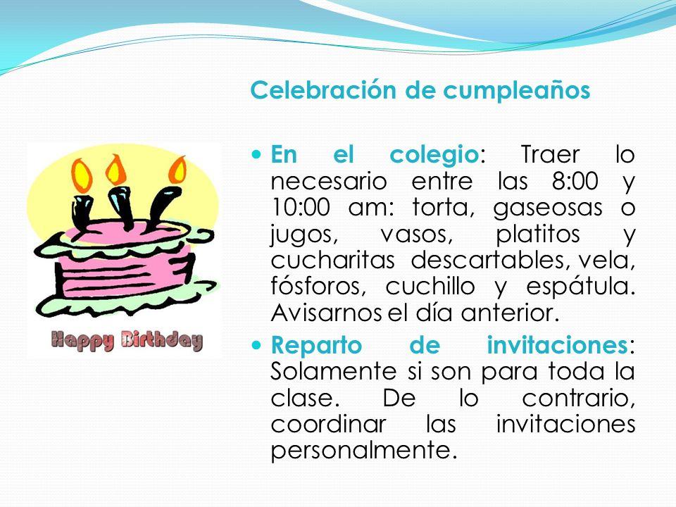 Celebración de cumpleaños En el colegio : Traer lo necesario entre las 8:00 y 10:00 am: torta, gaseosas o jugos, vasos, platitos y cucharitas descartables, vela, fósforos, cuchillo y espátula.