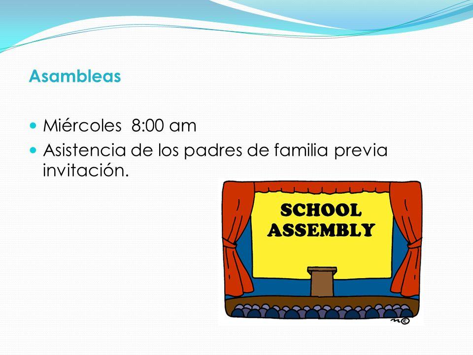Asambleas Miércoles 8:00 am Asistencia de los padres de familia previa invitación.
