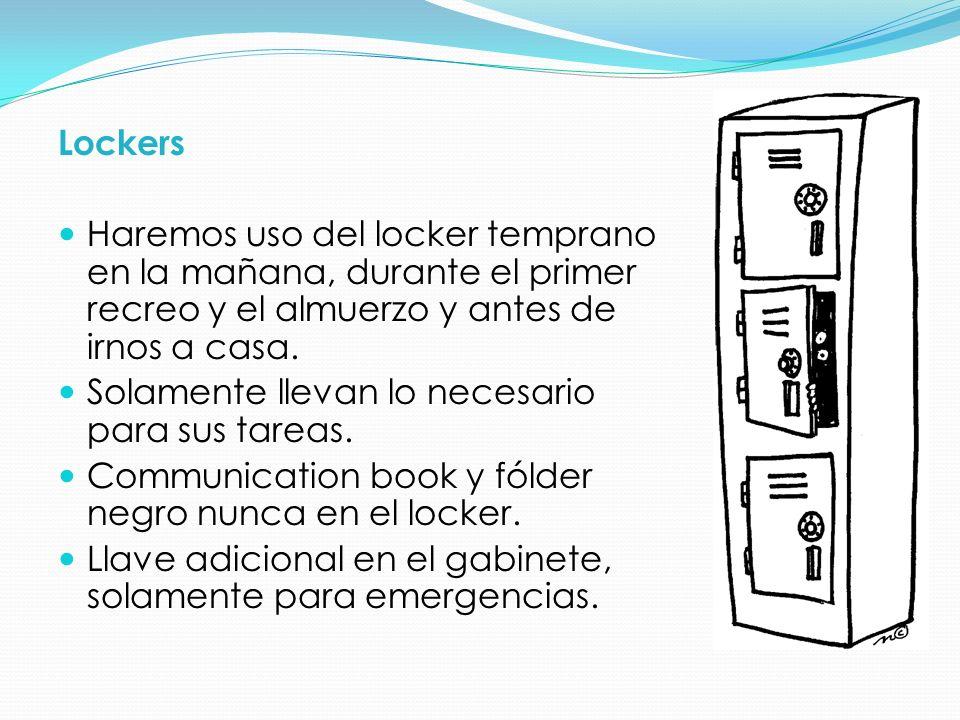 Lockers Haremos uso del locker temprano en la mañana, durante el primer recreo y el almuerzo y antes de irnos a casa. Solamente llevan lo necesario pa