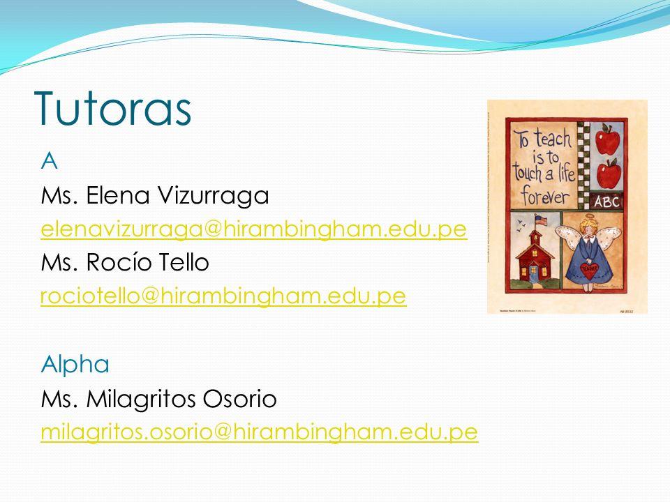 Tutoras A Ms. Elena Vizurraga elenavizurraga@hirambingham.edu.pe Ms. Rocío Tello rociotello@hirambingham.edu.pe Alpha Ms. Milagritos Osorio milagritos
