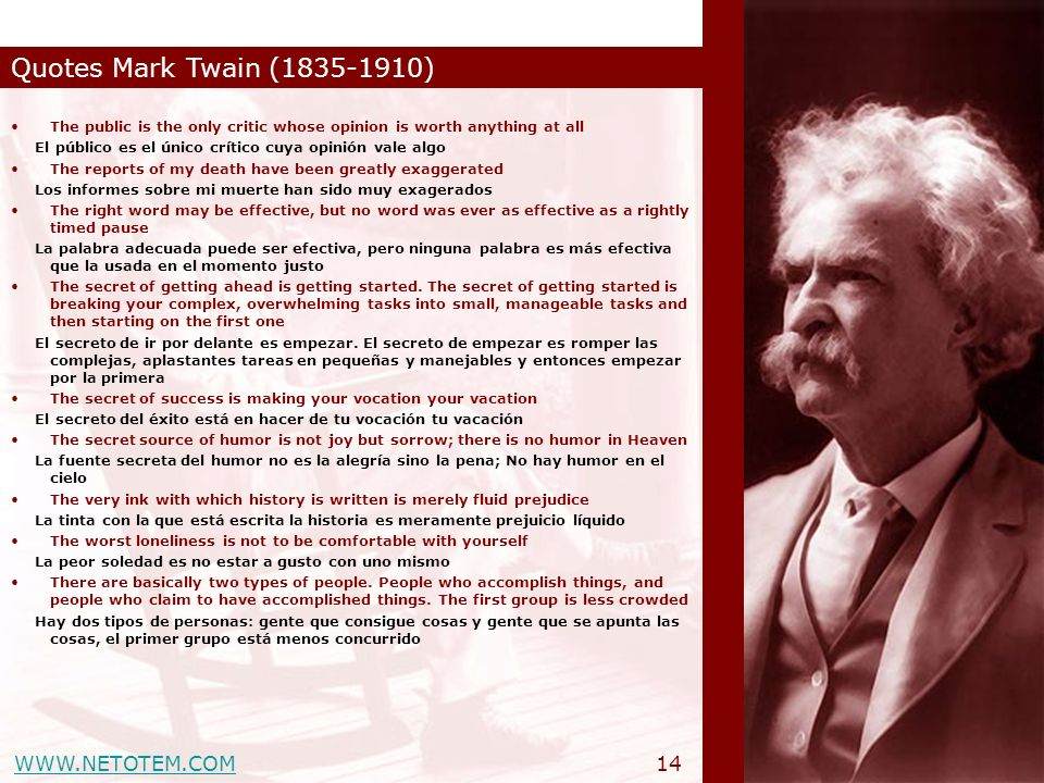 WWW.NETOTEM.COM Quotes Mark Twain (1835-1910) 14 The public is the only critic whose opinion is worth anything at all El público es el único crítico c
