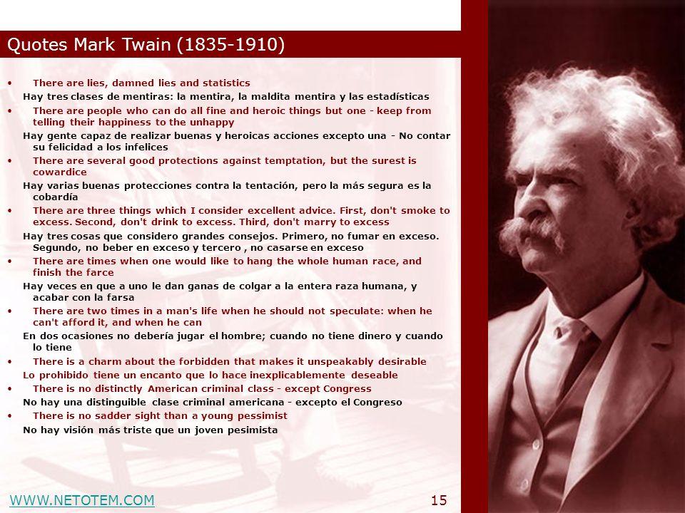 WWW.NETOTEM.COM Quotes Mark Twain (1835-1910) 15 There are lies, damned lies and statistics Hay tres clases de mentiras: la mentira, la maldita mentir