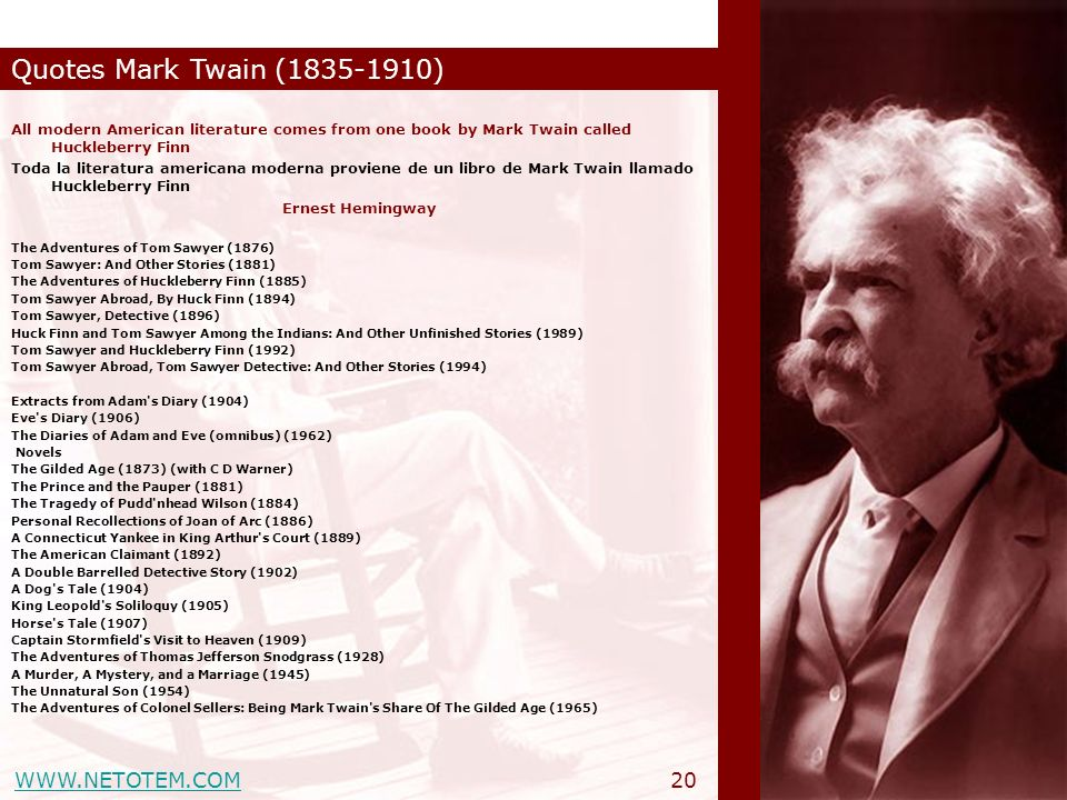 WWW.NETOTEM.COM Quotes Mark Twain (1835-1910) 20 All modern American literature comes from one book by Mark Twain called Huckleberry Finn Toda la lite