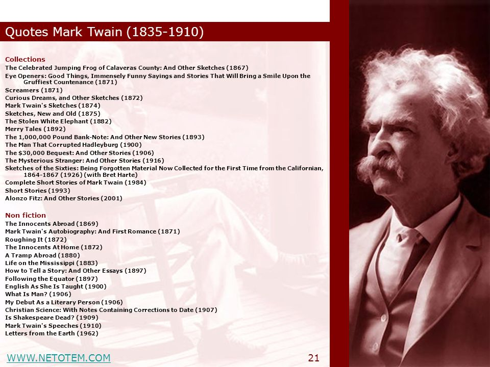 WWW.NETOTEM.COM Quotes Mark Twain (1835-1910) 21 Collections The Celebrated Jumping Frog of Calaveras County: And Other Sketches (1867) Eye Openers: G
