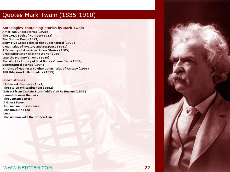 WWW.NETOTEM.COM Quotes Mark Twain (1835-1910) 22 Anthologies containing stories by Mark Twain American Ghost Stories (1928) The Great Book of Humour (