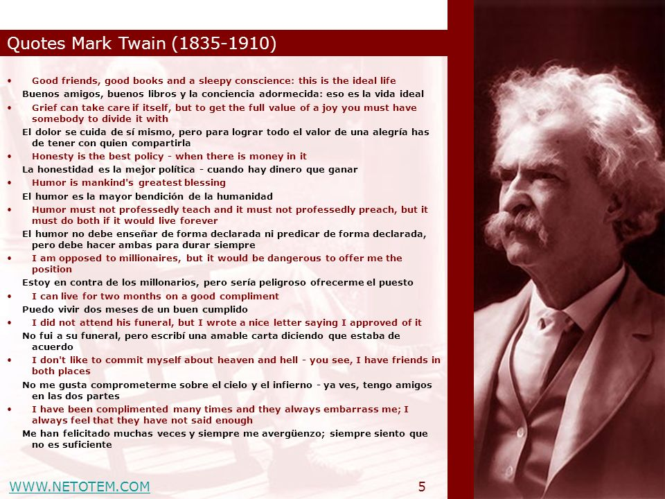 WWW.NETOTEM.COM Quotes Mark Twain (1835-1910) 5 Good friends, good books and a sleepy conscience: this is the ideal life Buenos amigos, buenos libros