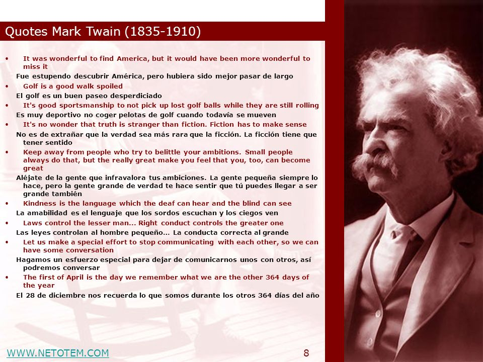 WWW.NETOTEM.COM Quotes Mark Twain (1835-1910) 8 It was wonderful to find America, but it would have been more wonderful to miss it Fue estupendo descu