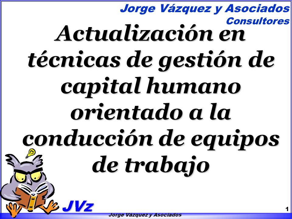 Jorge Vázquez y Asociados Jorge Vázquez y Asociados Consultores 1 Actualización en técnicas de gestión de capital humano orientado a la conducción de
