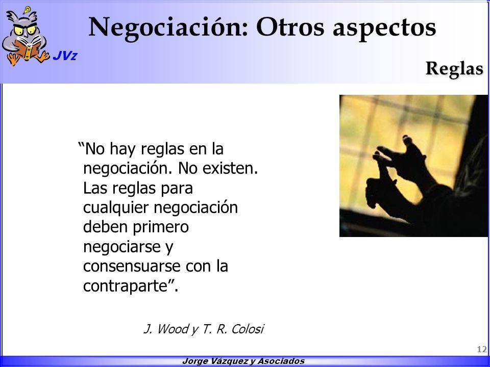 Jorge Vázquez y Asociados 12 Negociación: Otros aspectos No hay reglas en la negociación. No existen. Las reglas para cualquier negociación deben prim