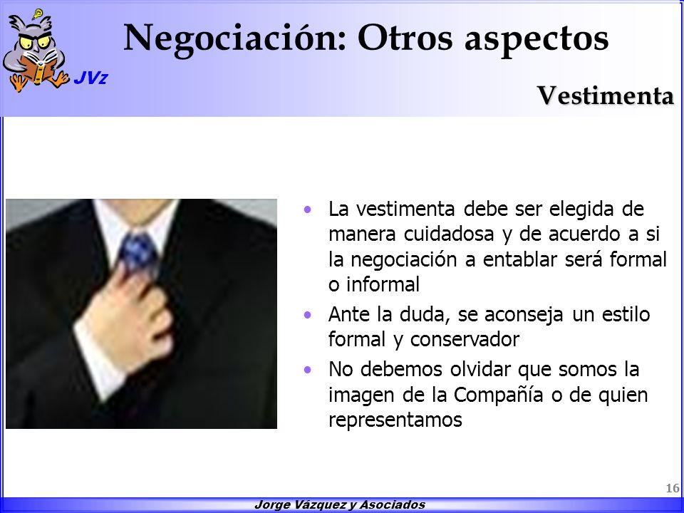 Jorge Vázquez y Asociados 16 Negociación: Otros aspectosVestimenta La vestimenta debe ser elegida de manera cuidadosa y de acuerdo a si la negociación