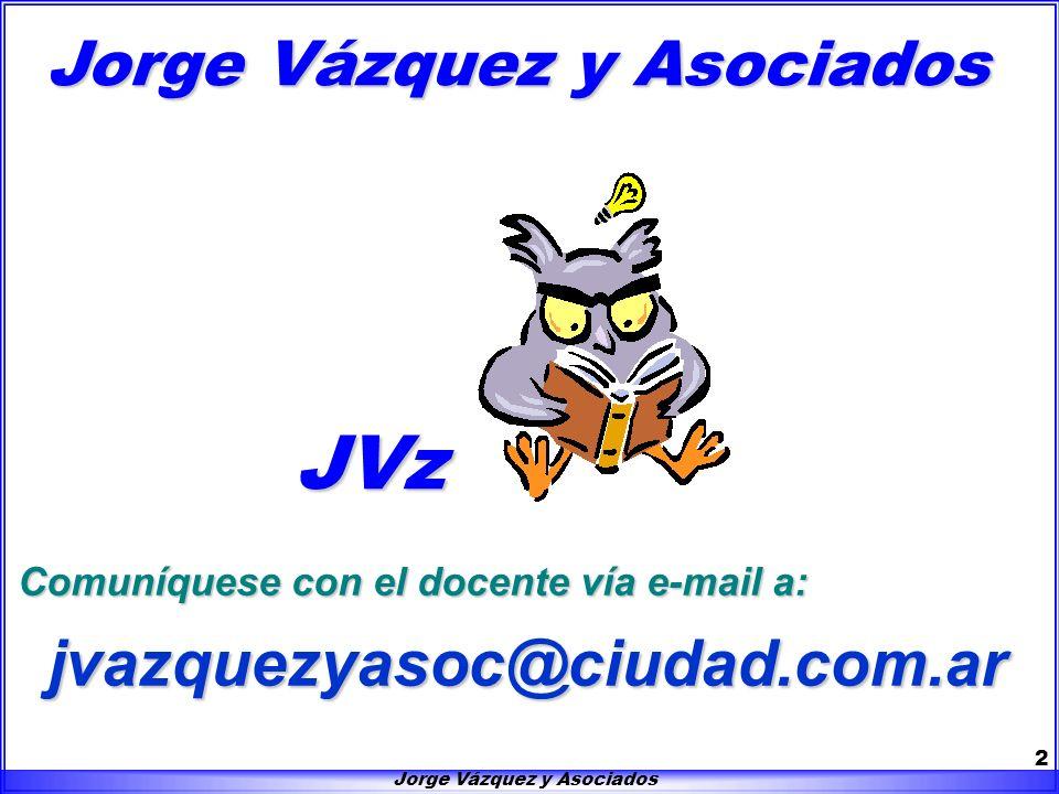 Jorge Vázquez y Asociados 2 jvazquezyasoc@ciudad.com.ar JVz Comuníquese con el docente vía e-mail a: Jorge Vázquez y Asociados