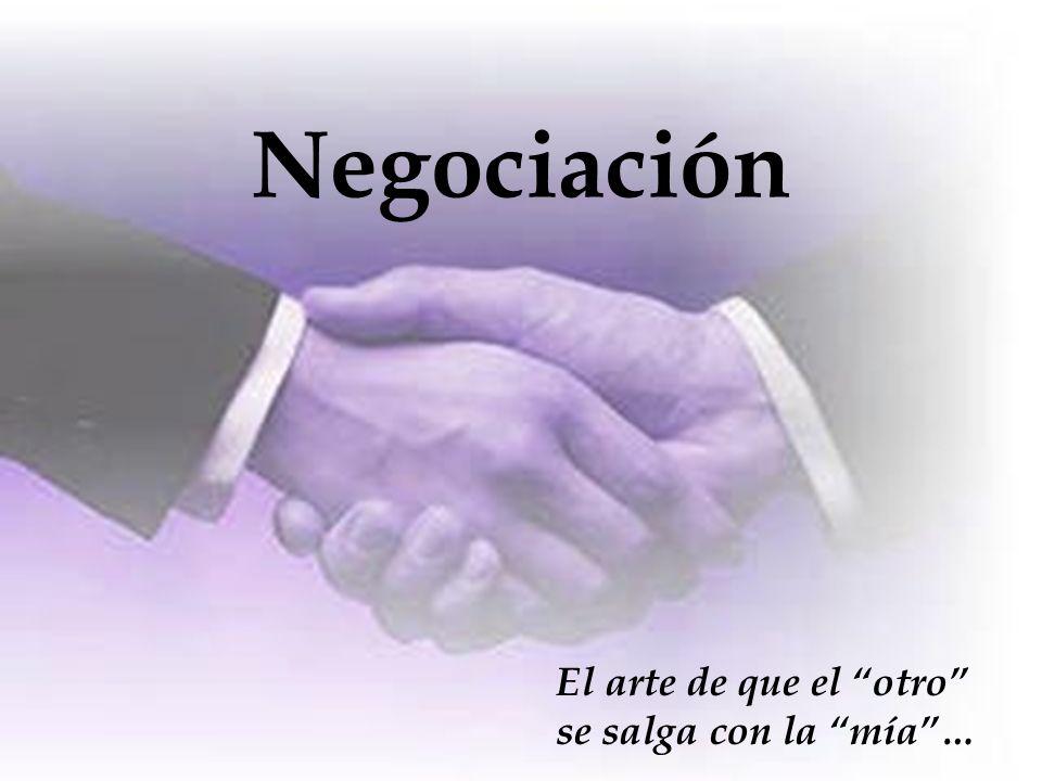Negociación El arte de que el otro se salga con la mía…