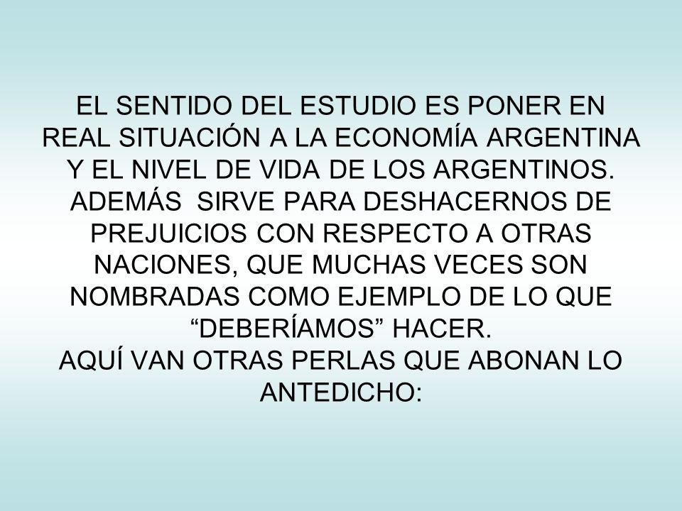 EL SENTIDO DEL ESTUDIO ES PONER EN REAL SITUACIÓN A LA ECONOMÍA ARGENTINA Y EL NIVEL DE VIDA DE LOS ARGENTINOS.