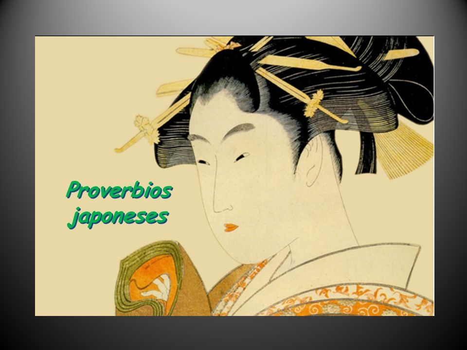 Proverbios japoneses Proverbios japoneses