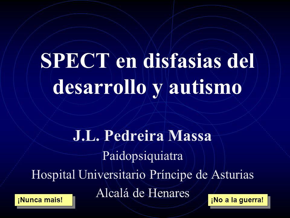SPECT en disfasias del desarrollo y autismo J.L. Pedreira Massa Paidopsiquiatra Hospital Universitario Príncipe de Asturias Alcalá de Henares ¡No a la