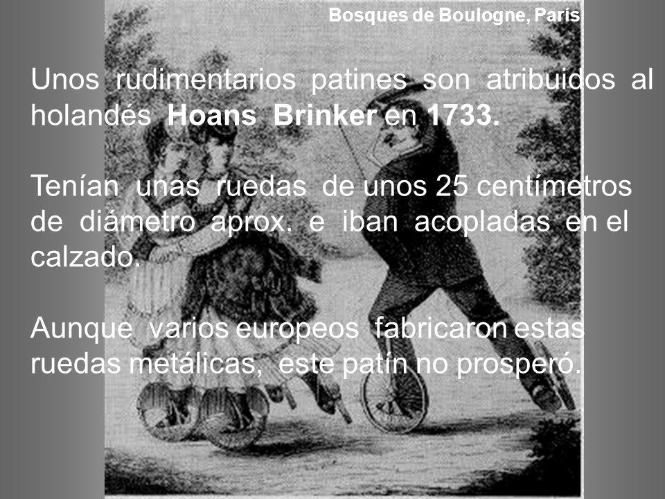 Unos rudimentarios patines son atribuidos al holandés Hoans Brinker en 1733.