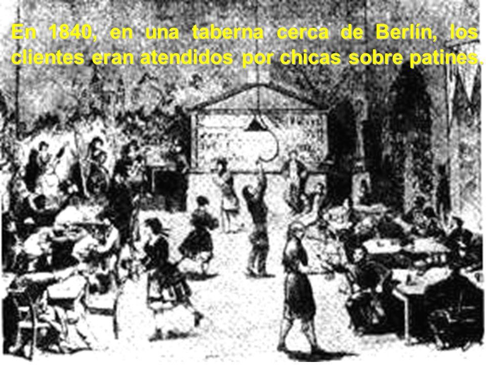 En 1840, en una taberna cerca de Berlín, los clientes eran atendidos por chicas sobre patines.