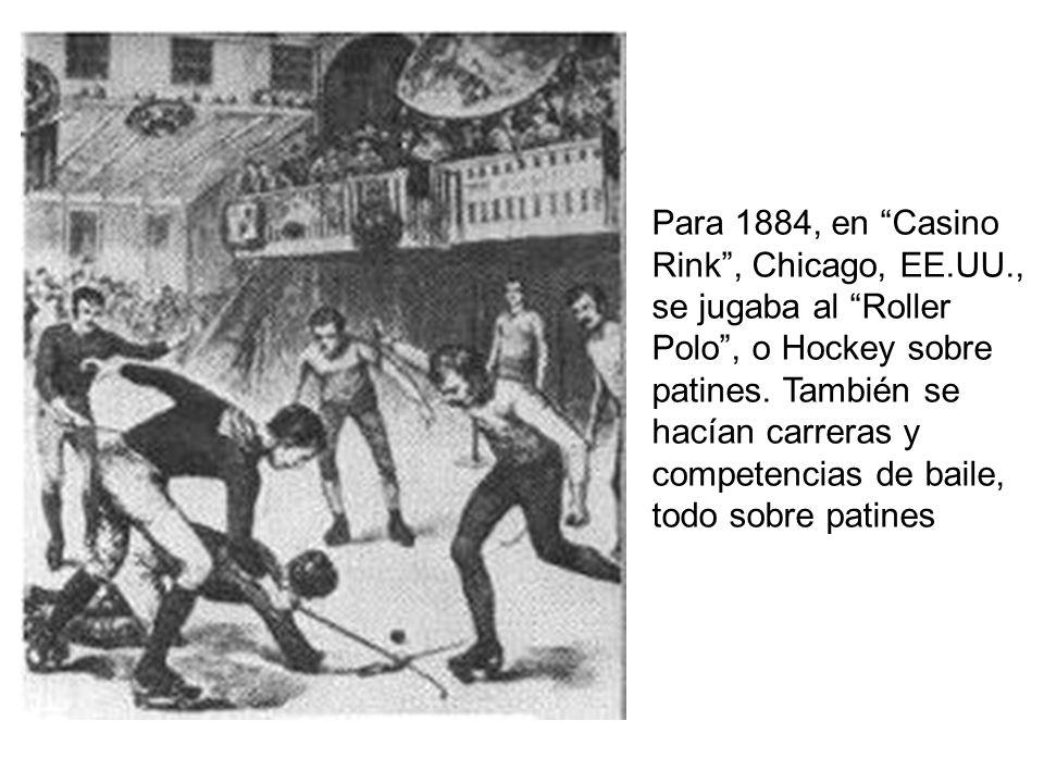 Para 1884, en Casino Rink, Chicago, EE.UU., se jugaba al Roller Polo, o Hockey sobre patines.