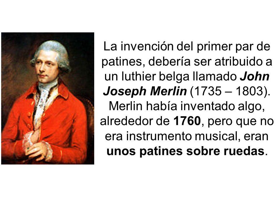 La invención del primer par de patines, debería ser atribuido a un luthier belga llamado John Joseph Merlin (1735 – 1803).