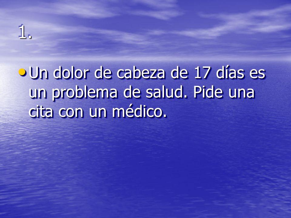 1.1. Un dolor de cabeza de 17 días es un problema de salud.