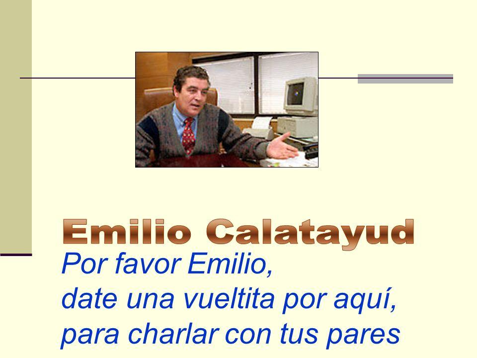 Por favor Emilio, date una vueltita por aquí, para charlar con tus pares