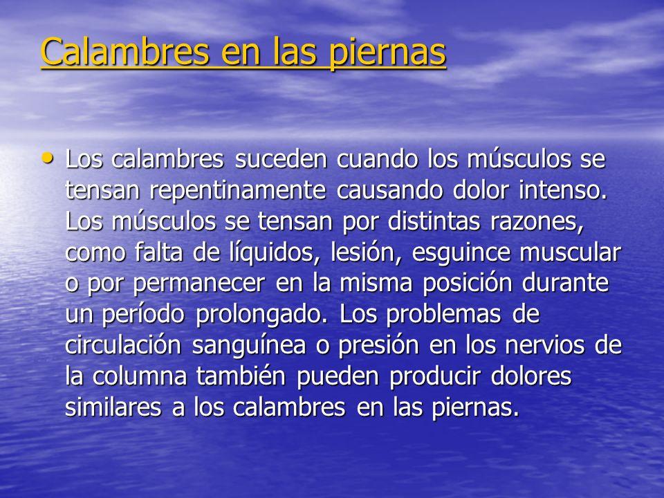 Calambres en las piernas Calambres en las piernas Los calambres suceden cuando los músculos se tensan repentinamente causando dolor intenso. Los múscu