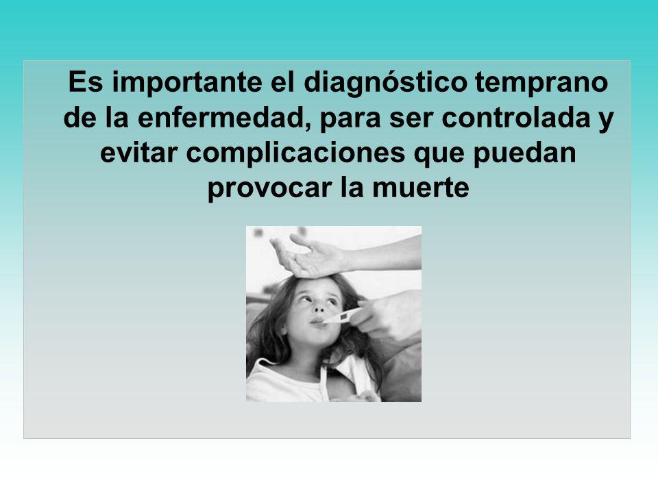 Es importante el diagnóstico temprano de la enfermedad, para ser controlada y evitar complicaciones que puedan provocar la muerte