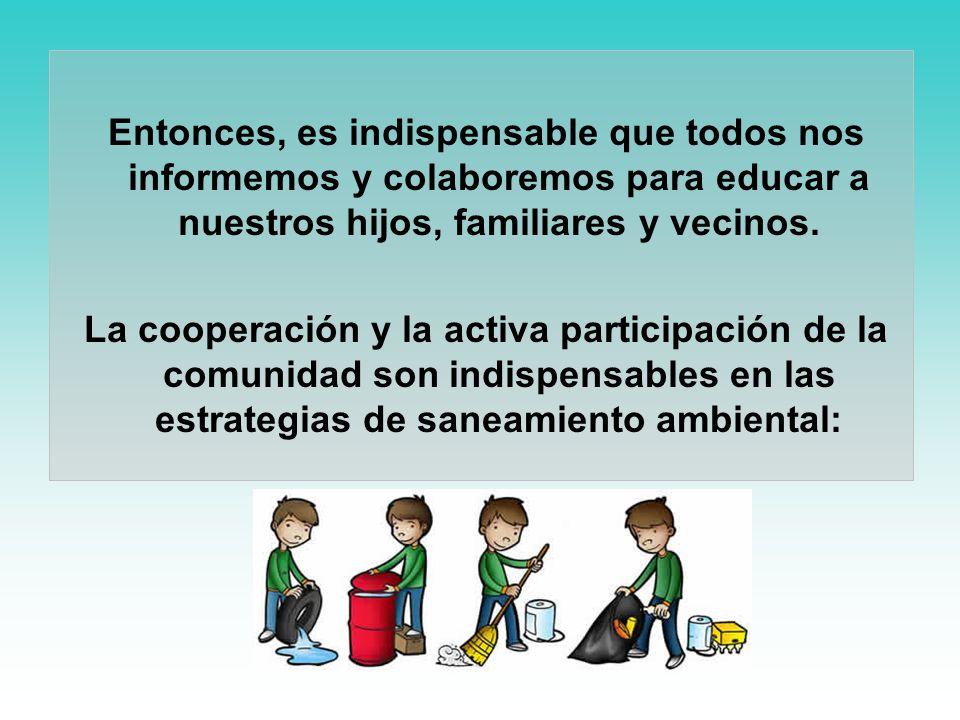 Entonces, es indispensable que todos nos informemos y colaboremos para educar a nuestros hijos, familiares y vecinos.