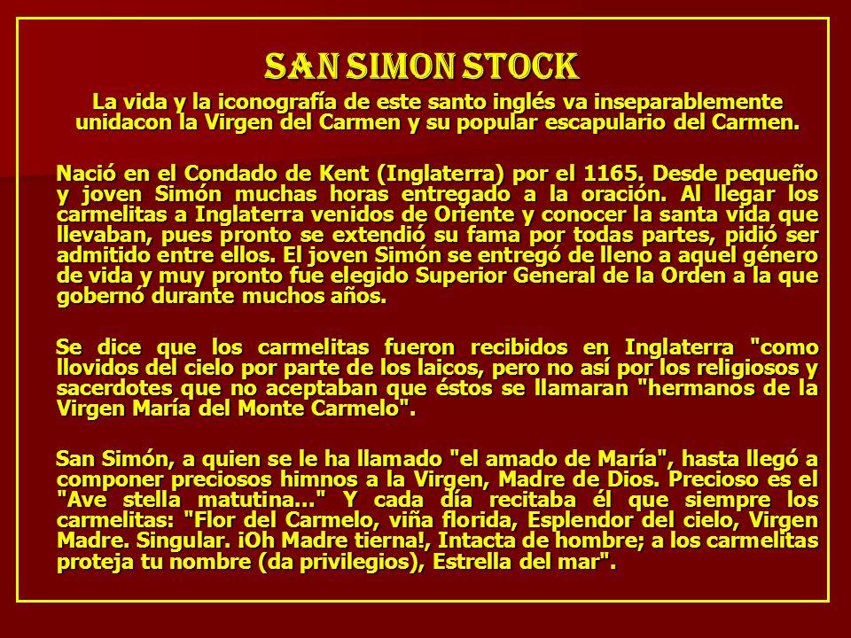 SAN SIMON STOCK La vida y la iconografía de este santo inglés va inseparablemente unidacon la Virgen del Carmen y su popular escapulario del Carmen. L