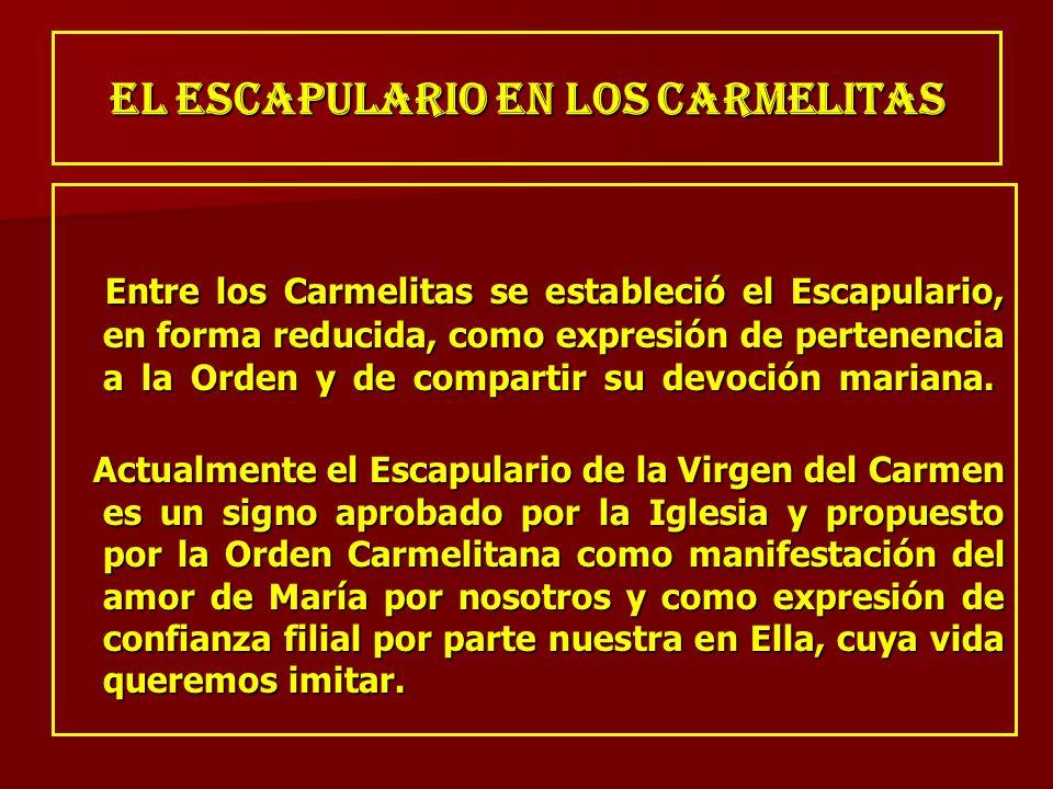 EL ESCAPULARIO EN LOS CARMELITAS Entre los Carmelitas se estableció el Escapulario, en forma reducida, como expresión de pertenencia a la Orden y de c