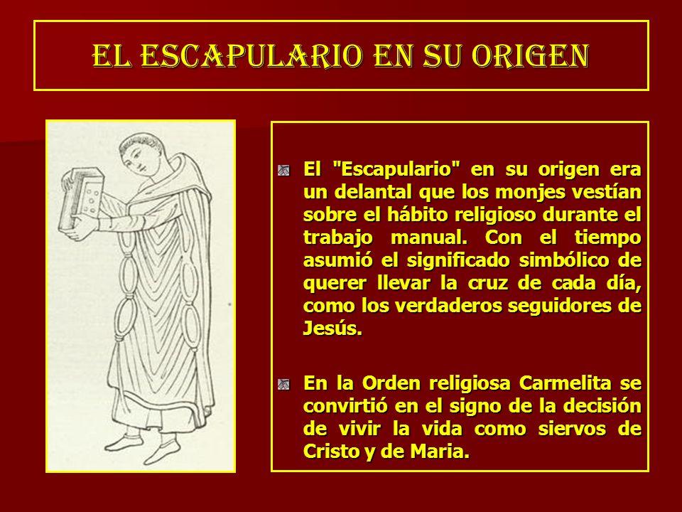 El Escapulario en su origen era un delantal que los monjes vestían sobre el hábito religioso durante el trabajo manual.